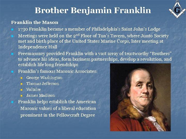 Brother Benjamin Franklin the Mason n 1730 Franklin became a member of Philadelphia's Saint