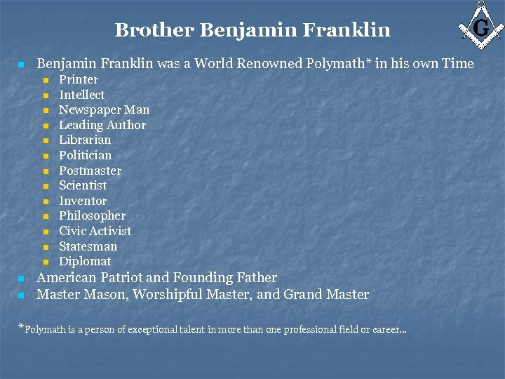 Brother Benjamin Franklin n Benjamin Franklin was a World Renowned Polymath* in his own