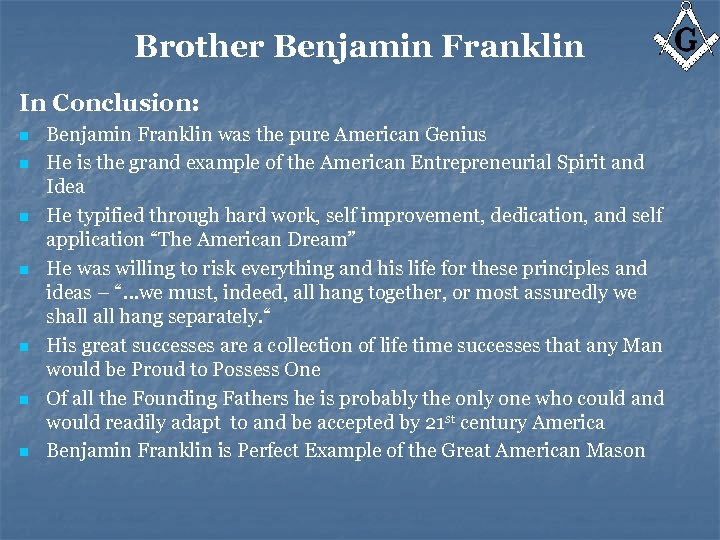 Brother Benjamin Franklin In Conclusion: n n n n Benjamin Franklin was the pure