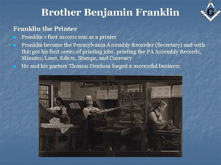 Brother Benjamin Franklin the Printer n n n Franklin's first success was as a
