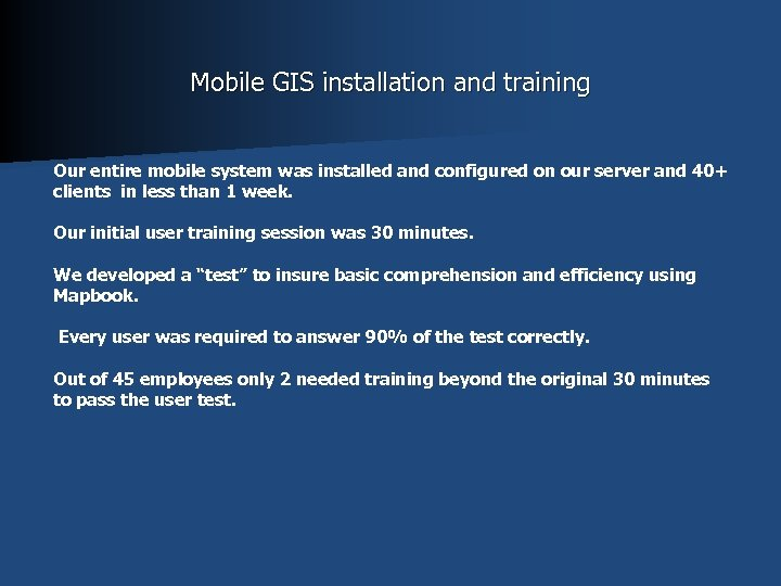 Mobile GIS installation and training Our entire mobile system was installed and configured on