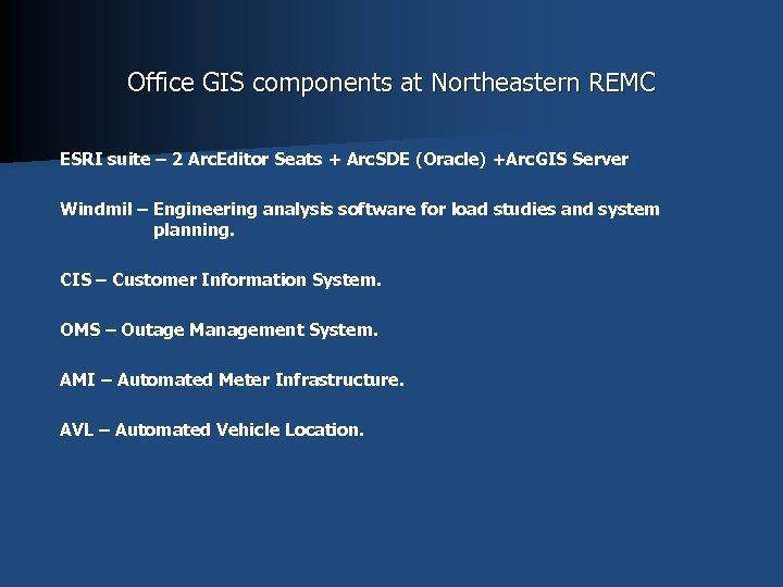 Office GIS components at Northeastern REMC ESRI suite – 2 Arc. Editor Seats +