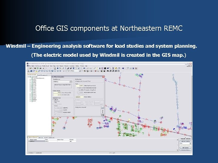 Office GIS components at Northeastern REMC Windmil – Engineering analysis software for load studies