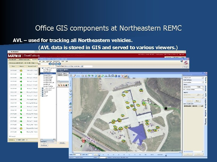 Office GIS components at Northeastern REMC AVL – used for tracking all Northeastern vehicles.