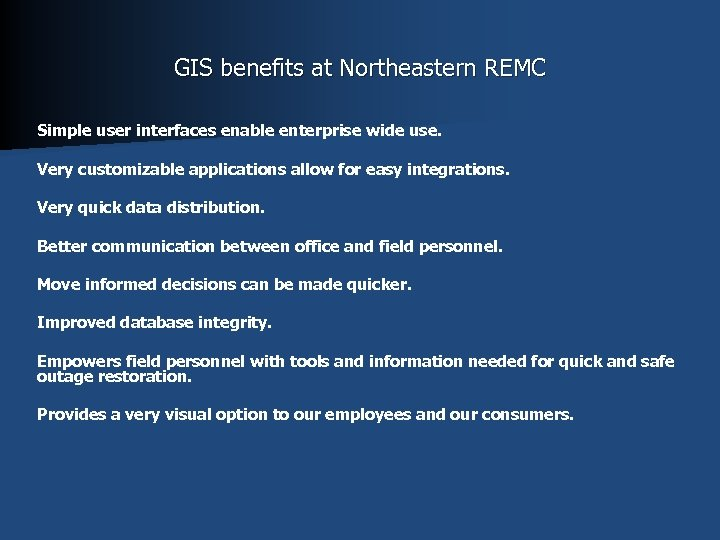 GIS benefits at Northeastern REMC Simple user interfaces enable enterprise wide use. Very customizable