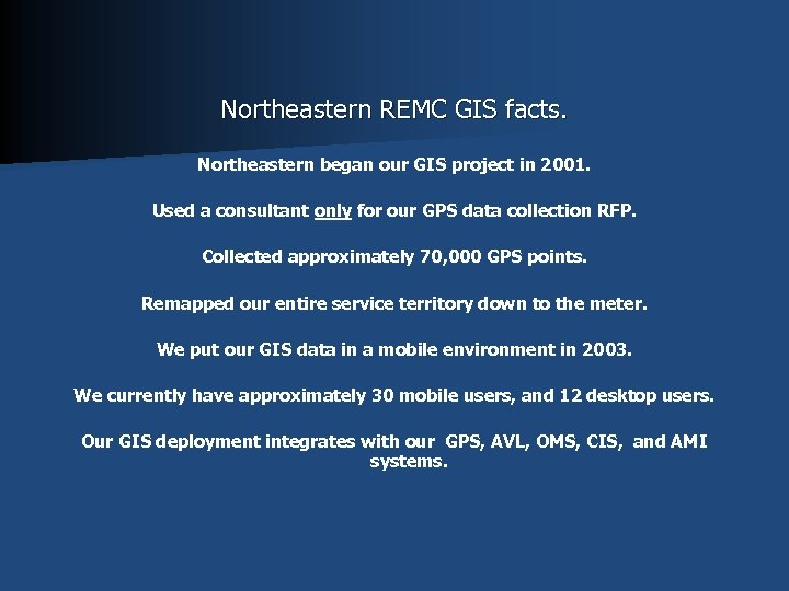 Northeastern REMC GIS facts. Northeastern began our GIS project in 2001. Used a consultant