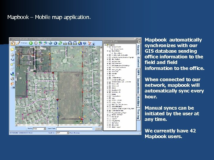 Mapbook – Mobile map application. Mapbook automatically synchronizes with our GIS database sending office