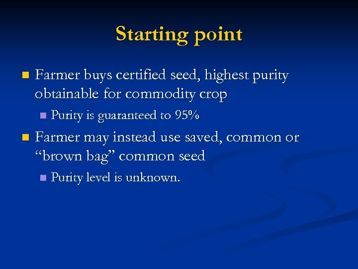 Starting point n Farmer buys certified seed, highest purity obtainable for commodity crop n