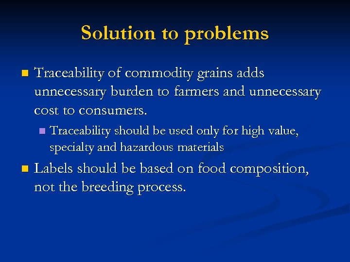 Solution to problems n Traceability of commodity grains adds unnecessary burden to farmers and