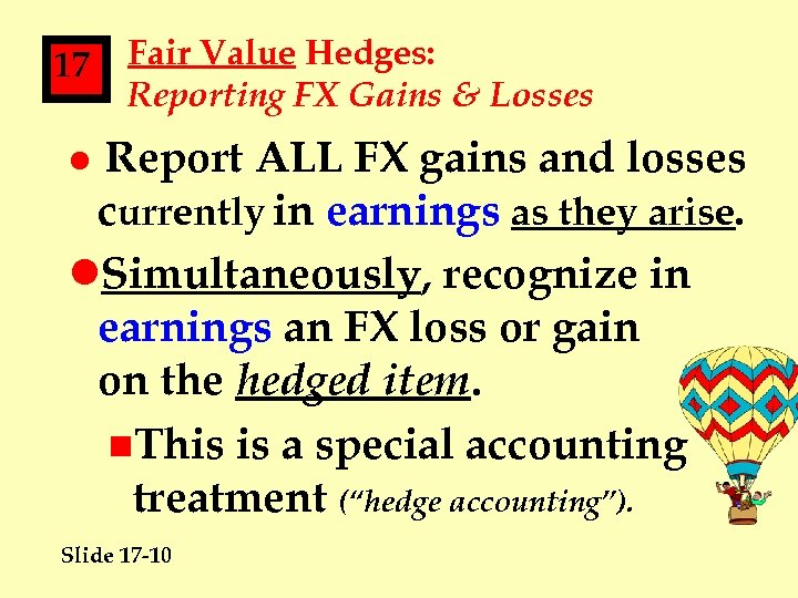 17 Fair Value Hedges: Reporting FX Gains & Losses Report ALL FX gains and