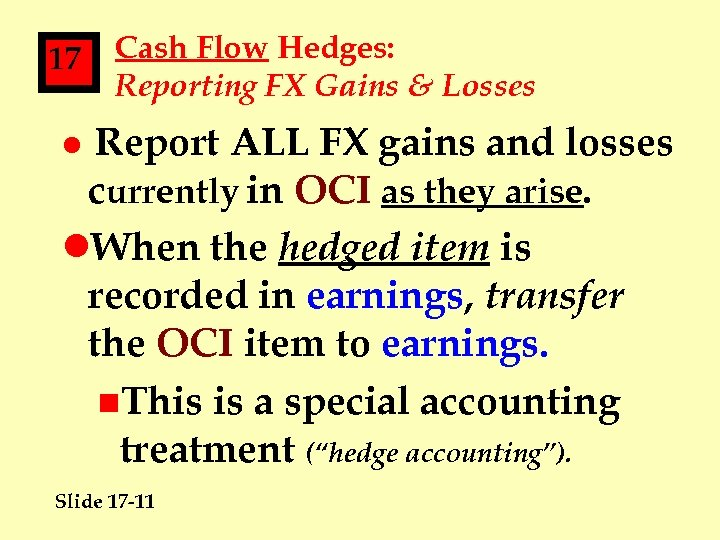 17 Cash Flow Hedges: Reporting FX Gains & Losses Report ALL FX gains and