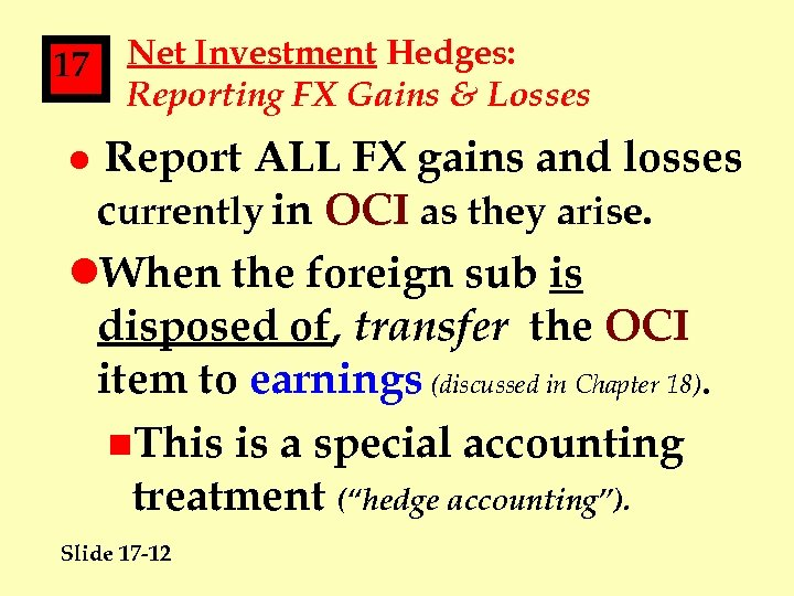 17 Net Investment Hedges: Reporting FX Gains & Losses Report ALL FX gains and