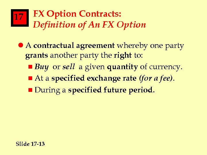 17 FX Option Contracts: Definition of An FX Option l A contractual agreement whereby