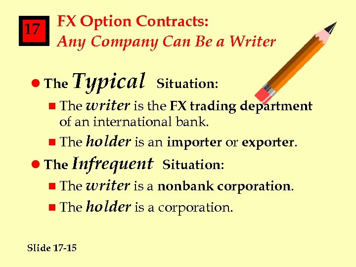 17 FX Option Contracts: Any Company Can Be a Writer l The Typical Situation:
