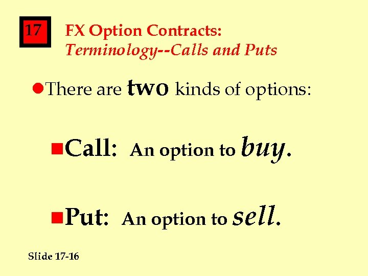 17 FX Option Contracts: Terminology--Calls and Puts l. There are two kinds of options: