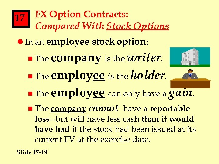 17 FX Option Contracts: Compared With Stock Options l In an employee stock option: