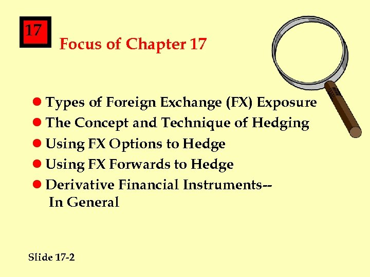 17 Focus of Chapter 17 l Types of Foreign Exchange (FX) Exposure l The