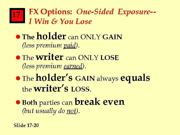 17 FX Options: One-Sided Exposure-I Win & You Lose l The holder can ONLY