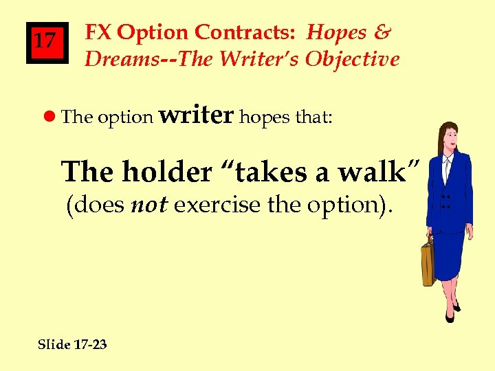 17 FX Option Contracts: Hopes & Dreams--The Writer's Objective l The option writer hopes