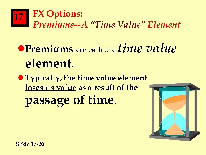 """17 FX Options: Premiums--A """"Time Value"""" Element l. Premiums are called a time element."""