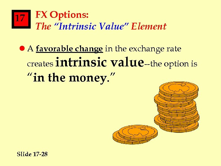 """17 FX Options: The """"Intrinsic Value"""" Element l A favorable change in the exchange"""