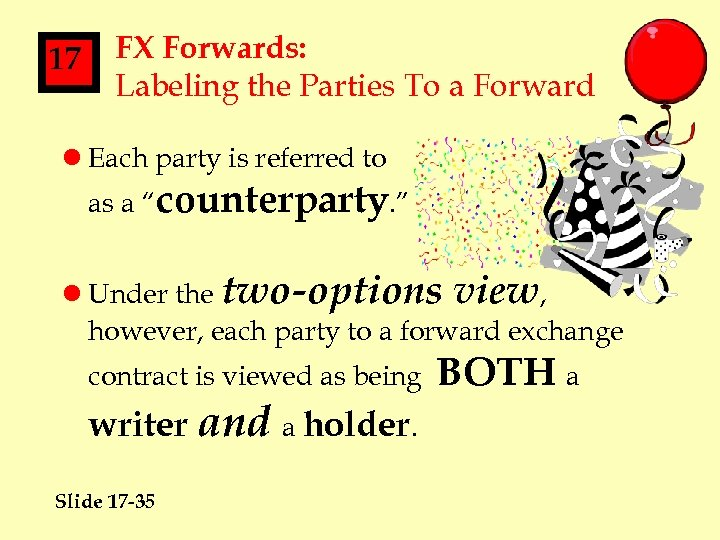 17 FX Forwards: Labeling the Parties To a Forward l Each party is referred