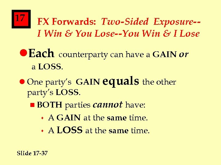 17 FX Forwards: Two-Sided Exposure-I Win & You Lose--You Win & I Lose l.