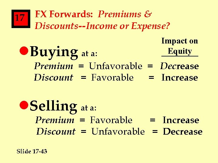 17 FX Forwards: Premiums & Discounts--Income or Expense? l. Buying at a: Impact on