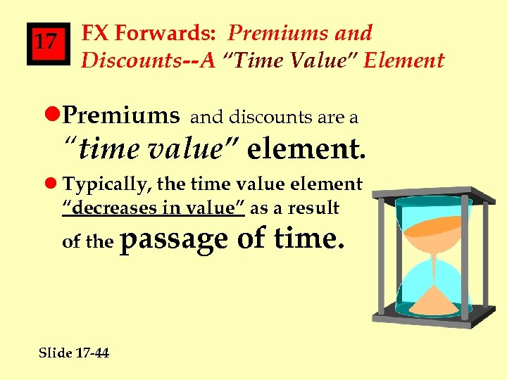 """17 FX Forwards: Premiums and Discounts--A """"Time Value"""" Element l. Premiums and discounts are"""