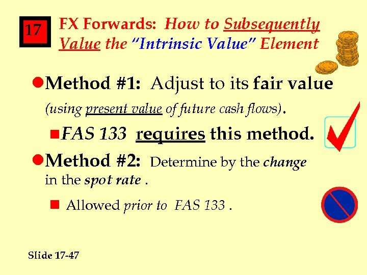 """17 FX Forwards: How to Subsequently Value the """"Intrinsic Value"""" Element l. Method #1:"""