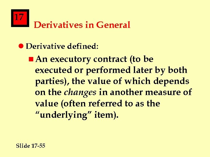 17 Derivatives in General l Derivative defined: n An executory contract (to be executed