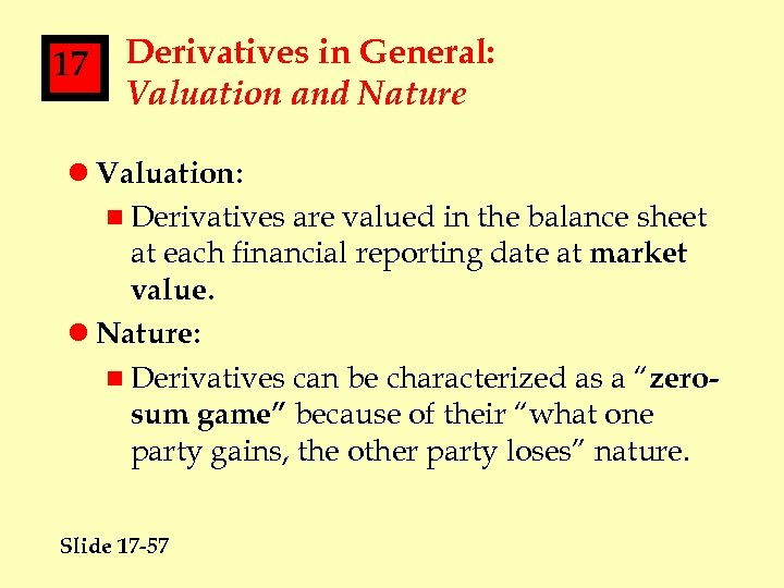 17 Derivatives in General: Valuation and Nature l Valuation: n Derivatives are valued in