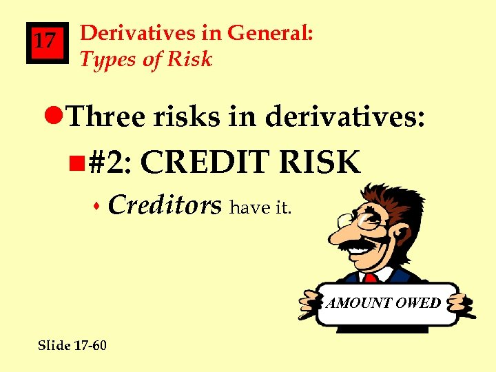 17 Derivatives in General: Types of Risk l. Three risks in derivatives: n#2: CREDIT