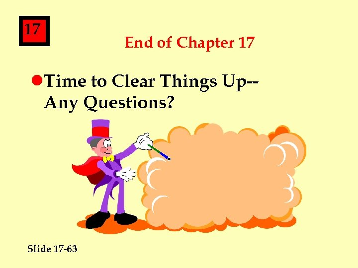 17 End of Chapter 17 l. Time to Clear Things Up-Any Questions? Slide 17