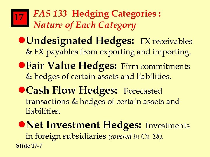 17 FAS 133 Hedging Categories : Nature of Each Category l. Undesignated Hedges: FX