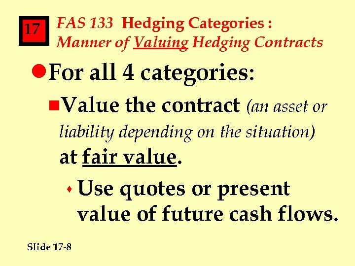 17 FAS 133 Hedging Categories : Manner of Valuing Hedging Contracts l. For all