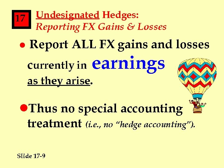 17 l Undesignated Hedges: Reporting FX Gains & Losses Report ALL FX gains and
