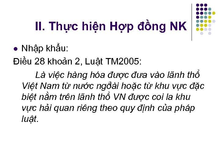 II. Thực hiện Hợp đồng NK Nhập khẩu: Điều 28 khoản 2, Luật TM
