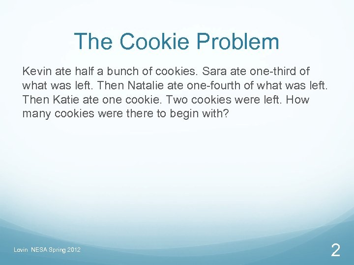 The Cookie Problem Kevin ate half a bunch of cookies. Sara ate one-third of