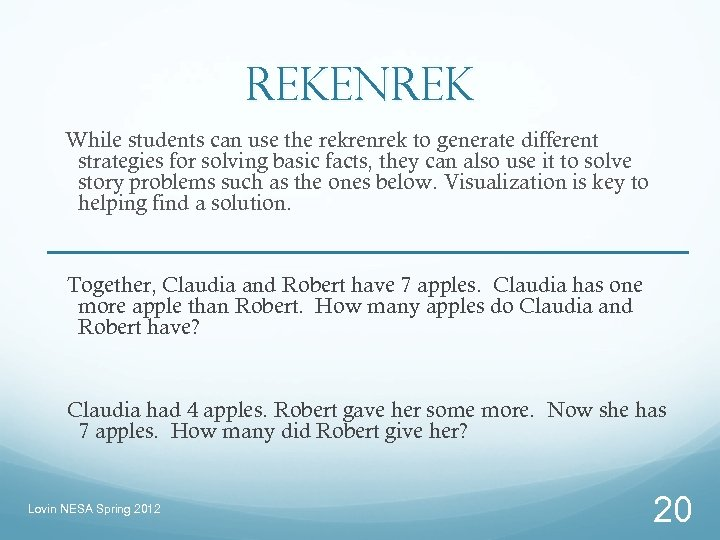 Rekenrek While students can use the rekrenrek to generate different strategies for solving basic