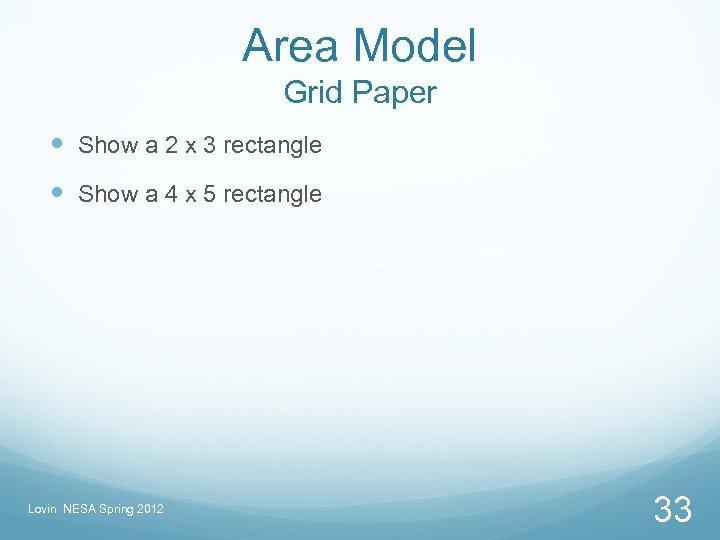 Area Model Grid Paper Show a 2 x 3 rectangle Show a 4 x