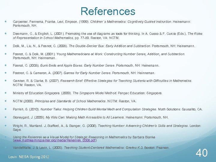 References Carpenter, Fennema, Franke, Levi, Empson. (1999). Children's Mathematics: Cognitively Guided Instruction. Heinemann: Portsmouth,