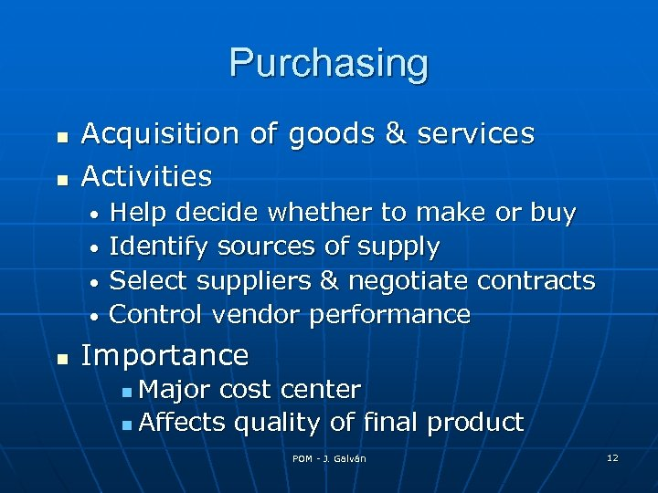 Purchasing Acquisition of goods & services Activities • • Help decide whether to make
