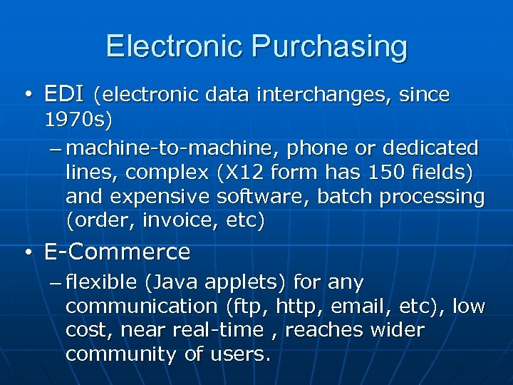 Electronic Purchasing • EDI (electronic data interchanges, since 1970 s) – machine-to-machine, phone or