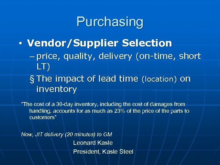 Purchasing • Vendor/Supplier Selection – price, quality, delivery (on-time, short LT) § The impact