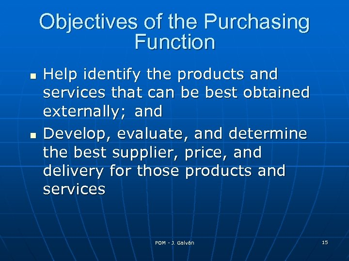 Objectives of the Purchasing Function Help identify the products and services that can be