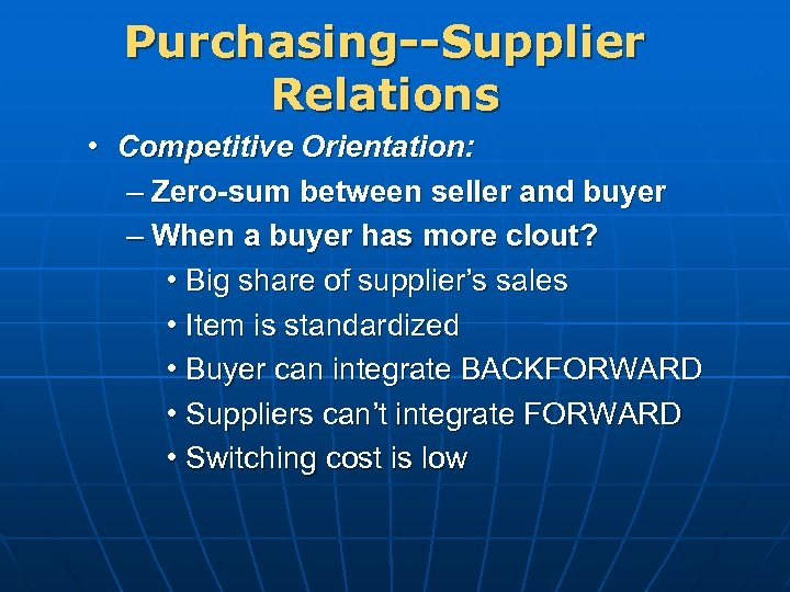 Purchasing--Supplier Relations • Competitive Orientation: – Zero-sum between seller and buyer – When a