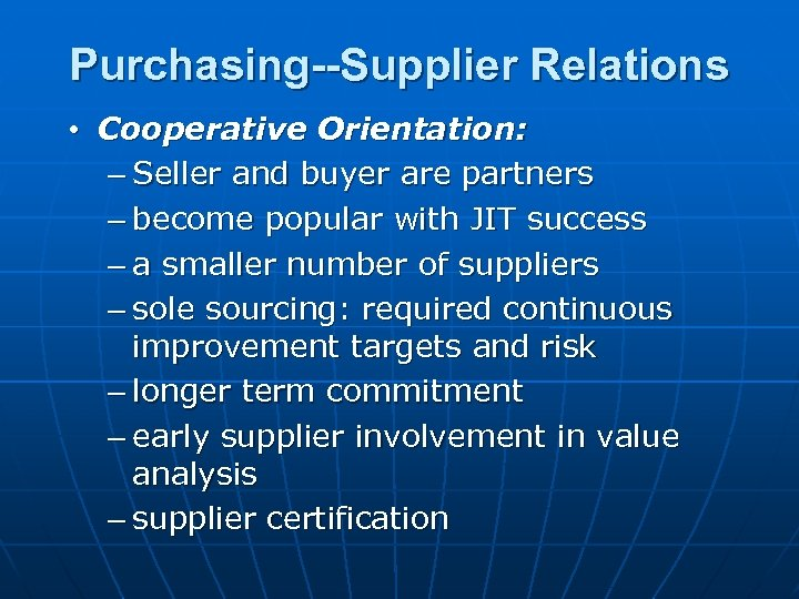 Purchasing--Supplier Relations • Cooperative Orientation: – Seller and buyer are partners – become popular