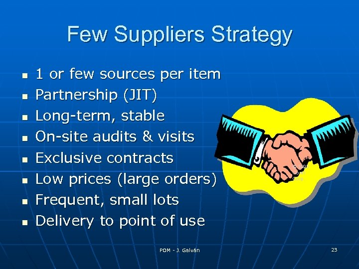 Few Suppliers Strategy 1 or few sources per item Partnership (JIT) Long-term, stable On-site