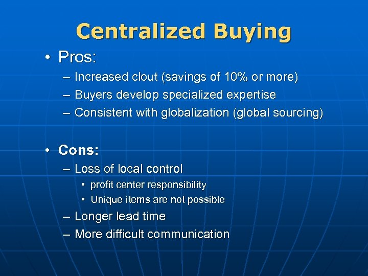 Centralized Buying • Pros: – Increased clout (savings of 10% or more) – Buyers